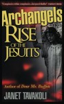 Archangels: Rise of the Jesuits - Janet M. Tavakoli