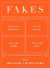 "Fakes: An Anthology of Pseudo-Interviews, Faux-Lectures, Quasi-Letters, ""Found"" Texts, and Other Fraudulent Artifacts - David Shields, Matthew Vollmer"