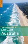 The Rough Guide to East Coast Australia 1 (Rough Guide Travel Guides) - Emma Gregg, David Leffman, Margo Daly