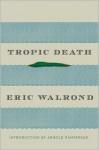 Tropic Death - Eric Walrond, Arnold Rampersad