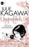 Unsterblich - Tor der Dämmerung - Julie Kagawa, Charlotte Lungstrass-Kapfer