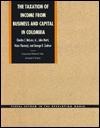 The Taxation of Income from Business and Capital in Colombia - Charles E. McLure Jr., John H. Mutti, Victor Thuronyi, George R. Zodrow