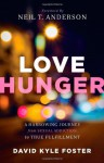 Love Hunger: A Harrowing Journey from Sexual Addiction to True Fulfillment - David Kyle Foster, Neil Anderson