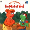 Muppet Kids in I'm Mad At You! (Golden Look-Look Books) - Manhar Chauhan, Louise Gikow
