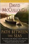 The Path Between the Seas: The Creation of the Panama Canal, 1870-1914 - David McCullough