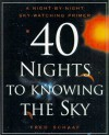 40 Nights to Knowing the Sky: A Night-by-Night Sky-Watching Primer - Fred Schaaf
