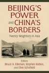 Beijing's Power and China's Borders: Twenty Neighbors in Asia (Northeast Asia Seminars) - Bruce Elleman, Stephen Kotkin, Clive Schofield