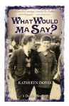 What Would Ma Say? - Kathleen Doyle