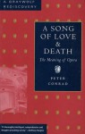 A Song of Love and Death: The Meaning of Opera - Peter Conrad