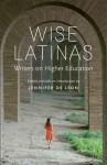 Wise Latinas: Writers on Higher Education - Jennifer De Leon
