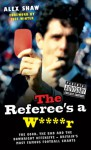 The Referee's a W****r: The Good, the Bad and the Downright Offensive - Britain's Most Famous Football Chants - Alex Shaw, Jeff Winter