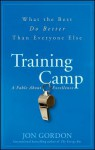 Training Camp: What the Best Do Better Than Everyone Else - Jon Gordon
