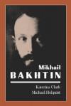 Mikhail Bakhtin - Katerina Clark, Michael Holquist