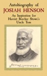 Autobiography of Josiah Henson: An Inspiration for Harriet Beecher Stowe's Uncle Tom - Josiah Henson
