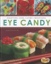 Eye Candy: Crafting Cool Candy Creations - Dana Meachen Rau