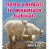 Baby Animals in Mountain Habitats - Bobbie Kalman