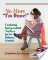 "No More ""I'm Done!"": Fostering Independent Writers in the Primary Grades - Jennifer Jacobson"