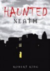 Haunted Neath - Robert King