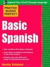 Practice Makes Perfect Basic Spanish (Practice Makes Perfect Series) - Dorothy Richmond