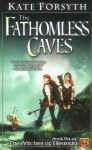 The Fathomless Caves - Kate Forsyth