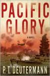 Pacific Glory: A Novel - P.T. Deutermann