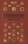Theosophy and the Theosophical Society - Annie Besant