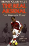 The Real Arsenal: From Chapman To Wenger The Unofficial Story - Brian Glanville