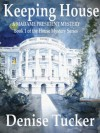 Keeping House, A Madame President Mystery (House Mystery Series) - Richard Phillips, Denise Tucker