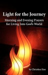 Light for the Journey: Morning and Evening Prayers for Living Into God's World - Christine Sine