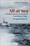 All at Sea: Coming of Age in World War II - Louis R. Harlan