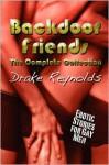 Backdoor Friends: The Complete Collection: Gay Erotica - Drake Reynolds
