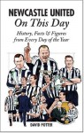 Newcastle United On This Day: History, Facts & Figures from Every Day of the Year - David Potter