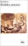 Risibles Amours - Milan Kundera, François Kérel