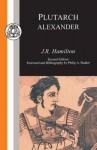 Plutarch: Alexander - J.R. Hamilton