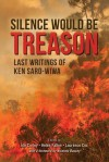Silence Would Be Treason: Last writings of Ken Saro-Wiwa - Ken Saro-Wiwa, Ide Corley, Helen Fallon, Laurence Cox