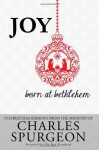 Joy Born at Bethlehem: 19 Christmas Sermons from the Ministry of Charles Spurgeon - Charles H. Spurgeon