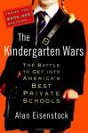 The Kindergarten Wars: The Battle to Get into America's Best Private Schools - Alan Eisenstock