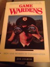 Game Wardens: Men And Women In Conservation: Celebrating 100 Years Of Service, 1892 1992 - Joe Fisher
