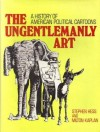The Ungentlemanly Art: A History Of American Political Cartoons - Stephen Hess, Milton Kaplan
