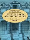 Lectures on Architecture, Volume I: 001 (Dover Architecture) - Eugène-Emmanuel Viollet-le-Duc