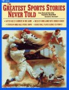 The Greatest Sports Stories Never Told - Bruce Nash, Allan Zullo