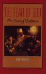 The Fear Of God: The Soul Of Godliness - John Murray