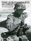 Leibstandarte in Greece: The 1st Battalion LSSAH During Operation Marita, 1941 from Battalion Archives - Branislav Radovic, Martin Stiles