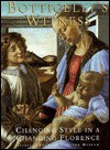 Botticelli's Witness: Changing Styles in a Changing Florence - Laurence Kanter, James Hankins, Hilliard T. Goldfarb