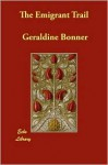 The Emigrant Trail - Geraldine Bonner