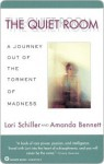 The Quiet Room: A Journey Out of the Torment of Madness - Lori Schiller, Amanda Bennett