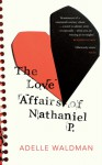 The Love Affairs of Nathaniel P. - Adelle Waldman