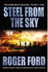 Steel From the Sky: The Jedburgh Raiders, France 1944 - Roger Ford