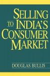 Selling to India's Consumer Market - Douglas Bullis