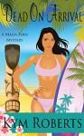 Dead On Arrival (A Malia Fern Mystery) - Kym Roberts